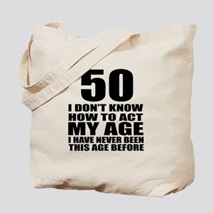 50 I Do Not Know How To Act My Age Birthd Tote Bag