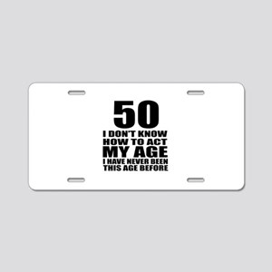 50 I Do Not Know How To Act Aluminum License Plate