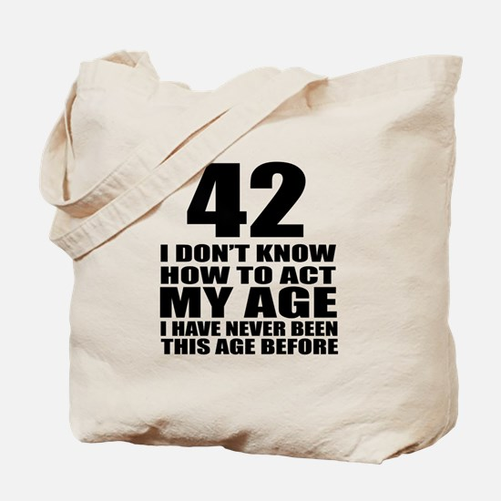42 I Do Not Know How To Act My Age Birthd Tote Bag