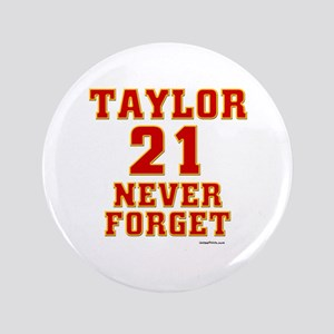 """TAYLOR (21) NEVER FORGET 3.5"""" Button"""