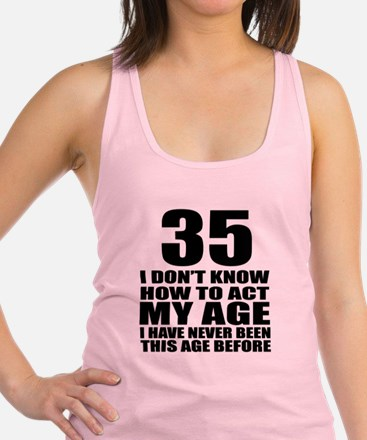 35 I Do Not Know How To Act My Racerback Tank Top