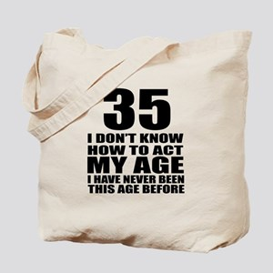 35 I Do Not Know How To Act My Age Birthd Tote Bag