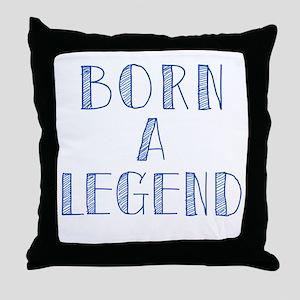 Born a Legend! Throw Pillow