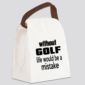 Without Golf Life Would Be A Mist Canvas Lunch Bag