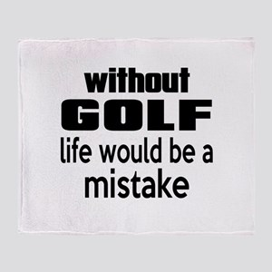 Without Golf Life Would Be A Mistake Throw Blanket