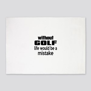 Without Golf Life Would Be A Mistak 5'x7'Area Rug