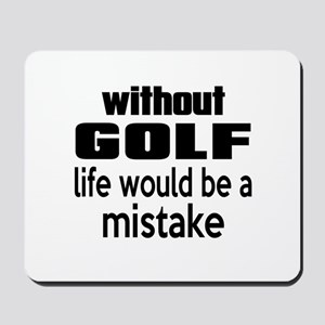 Without Golf Life Would Be A Mistake Mousepad