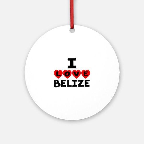 I Love Belize Round Ornament