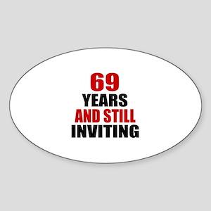 69 Years And Still Inviting Birthda Sticker (Oval)