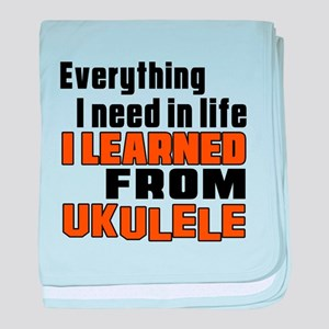 I Need In Life I Learned From Ukulele baby blanket
