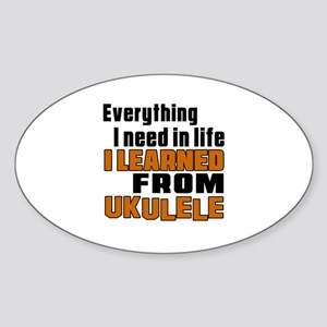 I Need In Life I Learned From Ukule Sticker (Oval)