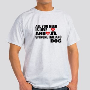 All You Need Is Love Spinone Italian Light T-Shirt