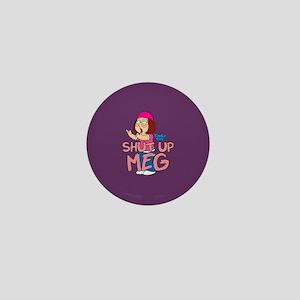 Family Guy Shut Up Meg Mini Button