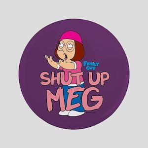 Family Guy Shut Up Meg Button