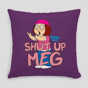 Family Guy Shut Up Meg Everyday Pillow