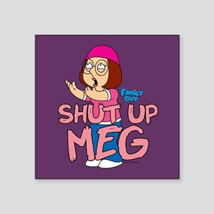 "Family Guy Shut Up Meg Square Sticker 3"" x 3"""
