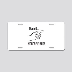 Donald ... You're Fired! Aluminum License Plate