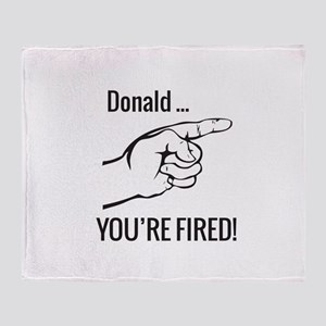Donald ... You're Fired! Throw Blanket