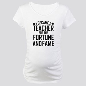 I Became A Teacher For The Fortune And Fame Matern