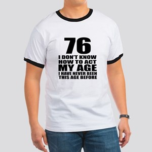 76 I Don Not Know How To Act My Age Ringer T
