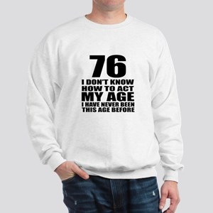76 I Don Not Know How To Act My Age Sweatshirt