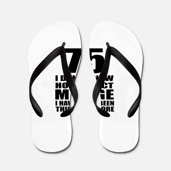 75 I Don Not Know How To Act My Age Flip Flops