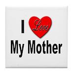 I Love My Mother Tile Coaster
