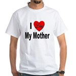 I Love My Mother White T-Shirt