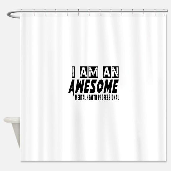 I Am Mental Health Professional Shower Curtain