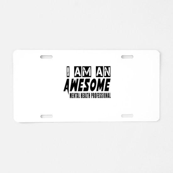 I Am Mental Health Professi Aluminum License Plate