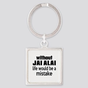 Without Jai Alai Life Would Be A M Square Keychain