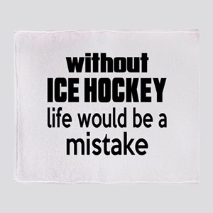 Without Ice Hockey Life Would Be A M Throw Blanket