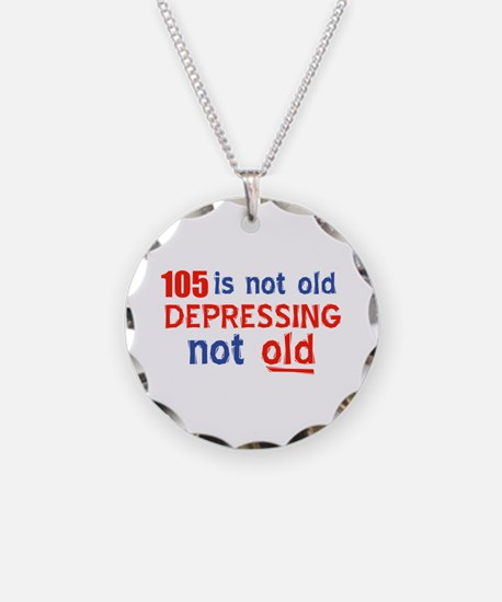 105 is not old depressing no Necklace
