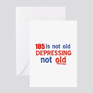 105 is not old depressing not old Greeting Card