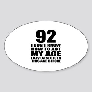 92 I Don Not Know How To Act My Age Sticker (Oval)