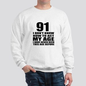 91 I Don Not Know How To Act My Age Sweatshirt