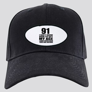 91 I Don Not Know How To Act My Age Black Cap
