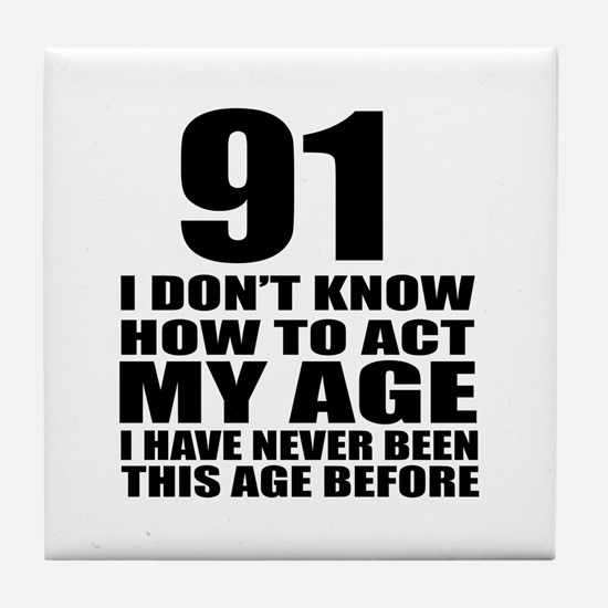 91 I Don Not Know How To Act My Age Tile Coaster