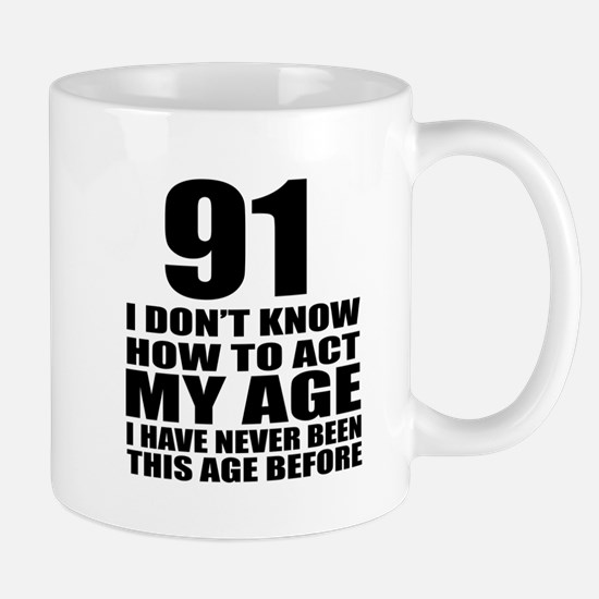91 I Don Not Know How To Act My Age Mug