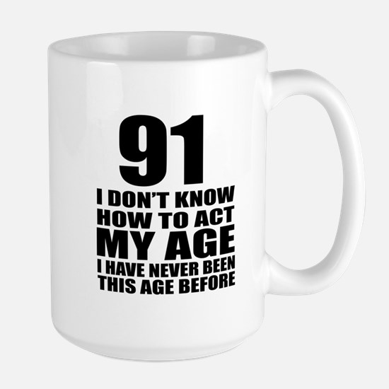 91 I Don Not Know How To Act My Age Large Mug