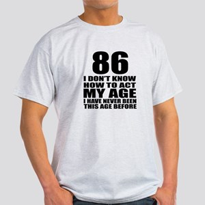 86 I Don Not Know How To Act My Age Light T-Shirt