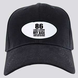 86 I Don Not Know How To Act My Age Black Cap