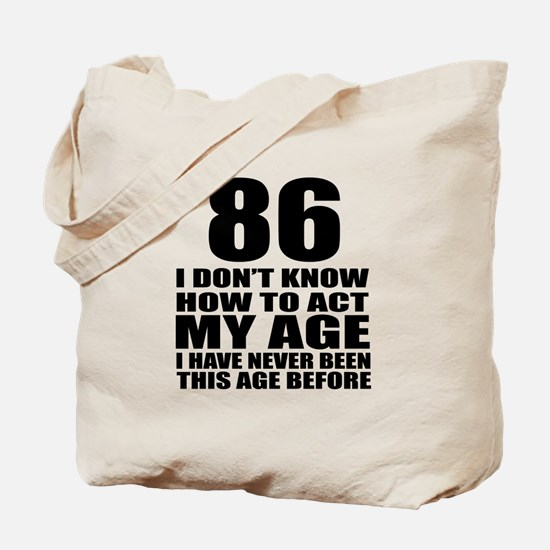 86 I Don Not Know How To Act My Age Tote Bag