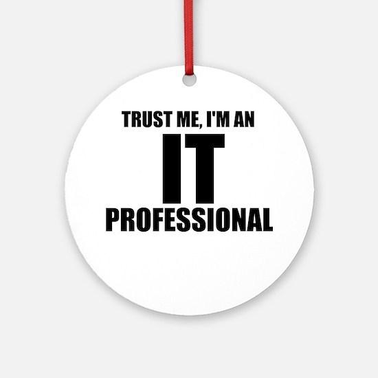 Trust Me, I'm An IT Professional Round Ornament