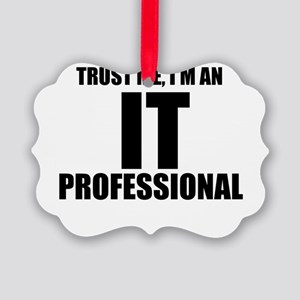 Trust Me, I'm An IT Professional Ornament
