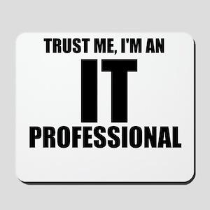Trust Me, I'm An IT Professional Mousepad