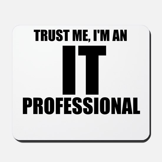 Trust Me, I'm An IT Professional Mousepad
