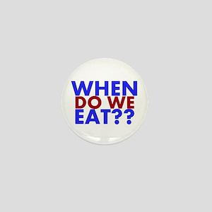 When do we Eat?? Mini Button