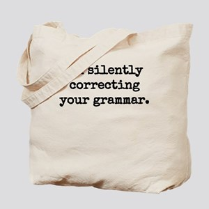 I'm silently correcting your grammar. Tote Bag