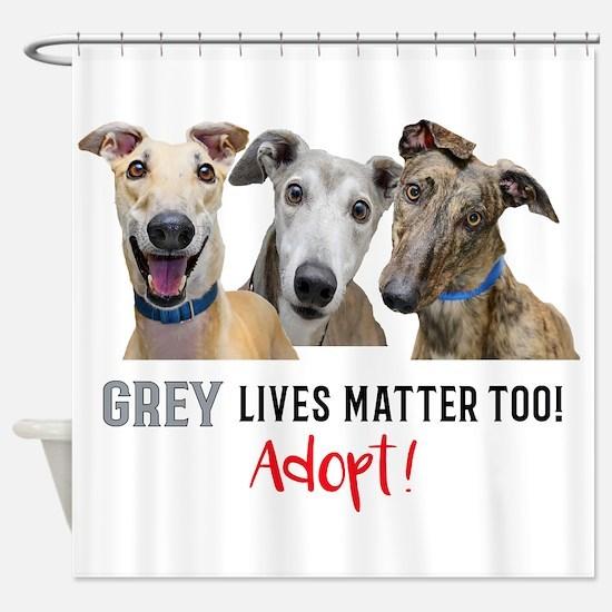 Grey Lives Matter Too ADOPT! Shower Curtain